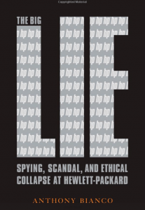 The Big Lie: Spying, Scandal, and Ethical Collapse at Hewlett Packard